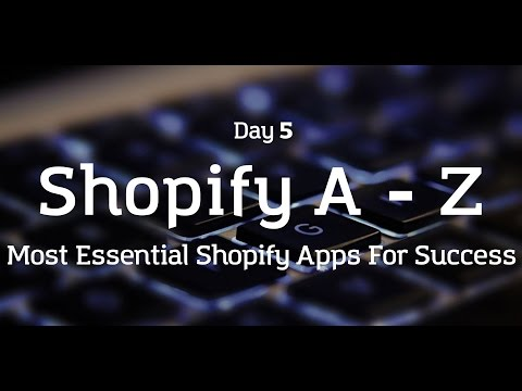 [Day 5] Shopify A to Z - Most Essential Shopify Apps