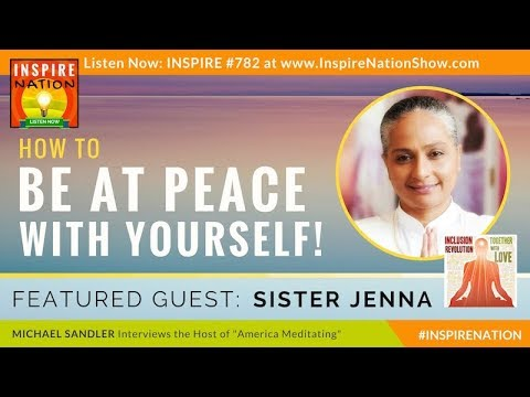 🌟  SISTER JENNA: How to Be at Peace with Yourself & the World Around You | America Meditating Radio