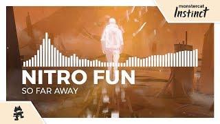Nitro Fun - So Far Away [Monstercat Release]