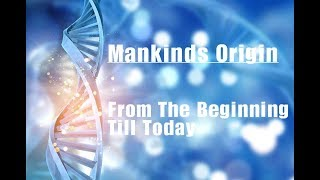 Mankind´s Origin - From The Beginning Till Today - World Wide Suppressed Video