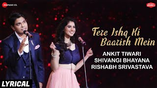 Tere Ishq Ki Baarish Mein - Lyrical |Zee Music Originals |Ankit Tiwari & Shivangi Bhayana |Rishabh S