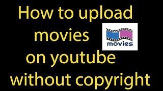 Download How to upload movies on without copyright - Upload movies on legally Trick 2019 Video
