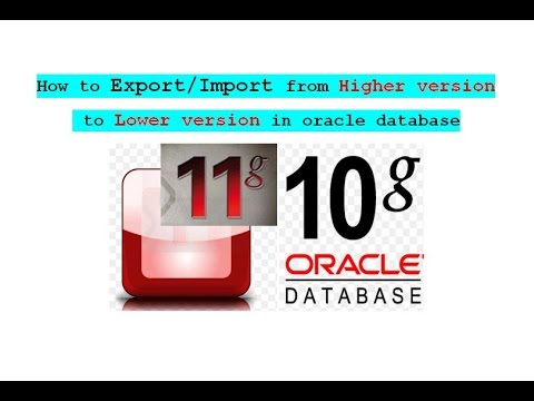 11.How to Export/Import from Higher version 11g  to 10g Lower version