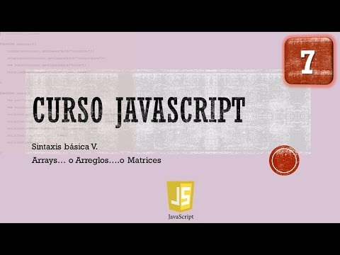 Curso JavaScript desde 0. Sintaxis Básica V  Arrays, Matrices, Arreglos. Vídeo 7