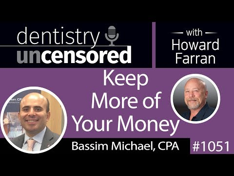 1051 Keep More of Your Money with Bassim Michael, CPA : Dentistry Uncensored with Howard Farran