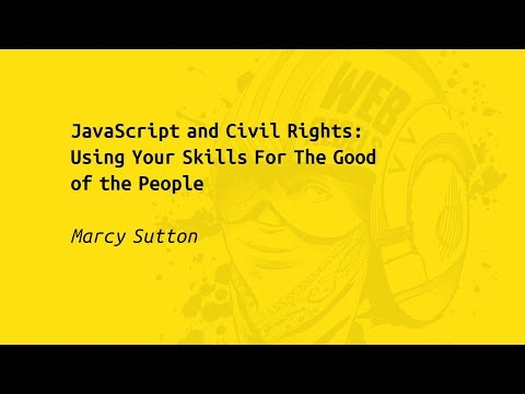 Web Rebels 2017 – Marcy Sutton –JavaScript and Civil Rights