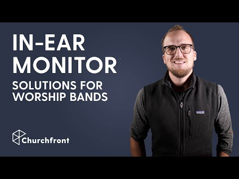 IN-EAR MONITOR SOLUTIONS FOR CHURCH WORSHIP BANDS