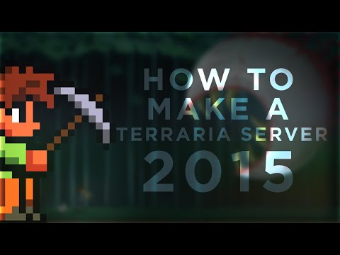 How to Make a Terraria Server (2015) Updated