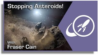 How Do We Protect Earth From Asteroids? Part 2 - Stopping Them