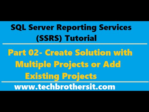 SSRS Tutorial 02 - Create Solution with Multiple Projects or Add Existing Projects