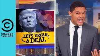 Trump Pulls Out Of The Iran Nuclear Deal | The Daily Show With Trevor Noah
