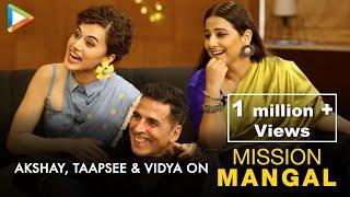 Akshay, Taapsee & Vidya On Incredible Mission Mangal & Phenomenal Contribution of Women