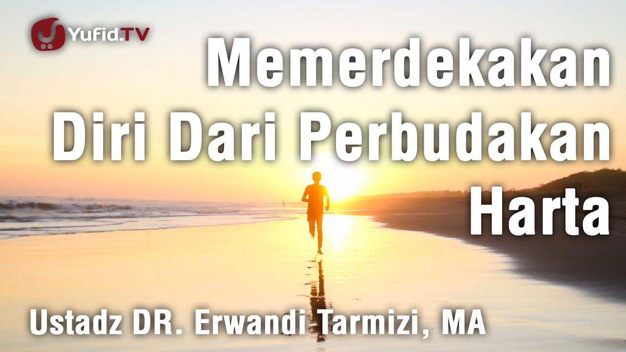 Memerdekakan Diri Dari Perbudakan Harta - Ustadz Dr. Erwandi Tarmizi, M.A.