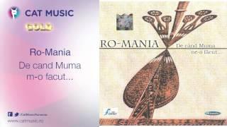 Download Ro-Mania - De cand Muma m-o facut...