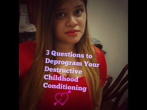 3 Questions  ❤ To Deprogram Your Destructive Childhood Conditioning