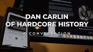 Dan Carlin of Hardcore History | A Conversation