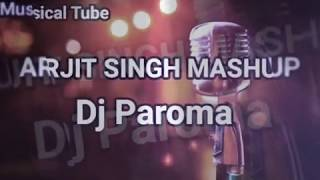 Arijit Singh Mashup (By DJ Paroma) - Jeet Gannguli, Sharib Toshi, Arijit Singh & Paroma