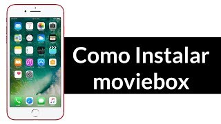 Como Instalar Moviebox En Ios 11 Ios 10  Iphone Ipad 7 Ipod Sin Jailbreak Sin Pc