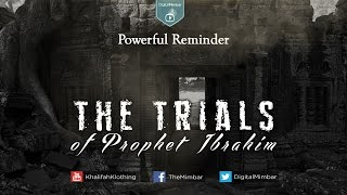 MUST SEE! The Trials of Prophet Ibrahim - Powerful Reminder