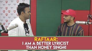 Raftaar : 'I am a better lyricist than Honey Singh!'
