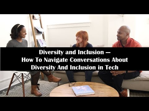Diversity and Inclusion: How To Navigate Conversations About Diversity And Inclusion in Tech