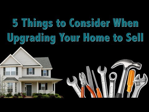 5 Things to Know Before Upgrading Your House to Sell