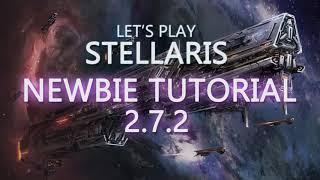 Let's Play Stellaris Newbie Tutorial 2.7 Episode 1