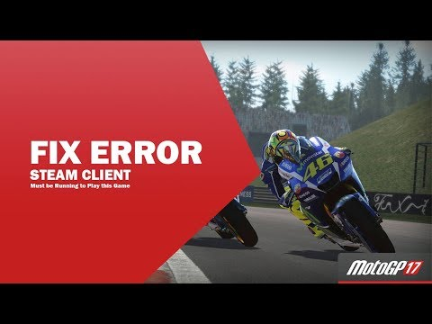 Fix Error Steam Client Must be Running to Play this Game | Motogp 2017