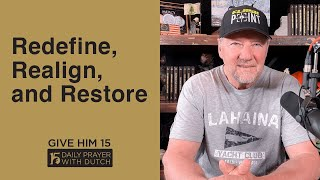 Redefine, Realign, and Restore | Give Him 15: Daily Prayer with Dutch | April 21