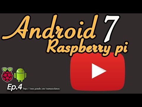 New Android 7.1.2 on Raspberry pi 3 - (EP4) youtube application work?