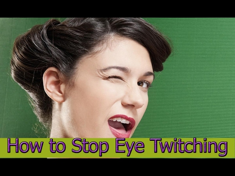 How to Stop Eye Twitching.