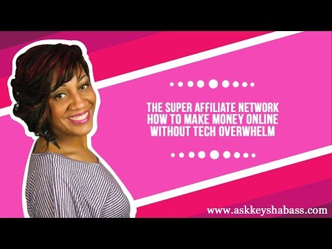 The Super Affiliate Network - How To Make Money Online Without Tech Overwhelm