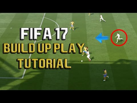 FIFA 17 ULTIMATE BUILD-UP PLAY TUTORIAL: COMPLETE ATTACKING AND POSSESSION GUIDE