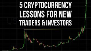 5 Cryptocurrency Lessons For New Traders & Investors