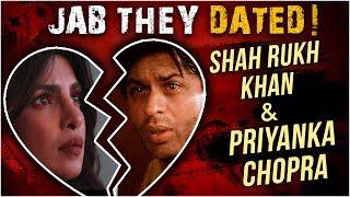 Priyanka Chopra - Shah Rukh Khan | The Hidden AFFAIR | Jab They Dated