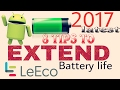 8 Tips to extend battery life of LeEco 2018. ##More than 5 steps are applicable for all android.