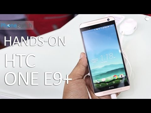 Htc One E9 E9 Plus India Hands On Overview And First Impressions