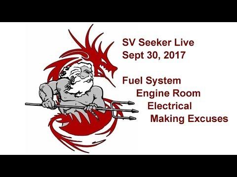SV Seeker Live - Sept 30, 2017 - Fuel System, Engine Room, Electrical, Making Excuses