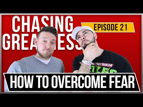 How To Overcome Fear and Become Successful: Chasing Greatness - Episode 21