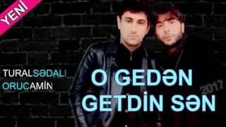 Tural Sedali ft Oruc Amin O Geden Getdin Sen 2017