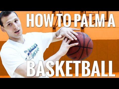 Learn How To Palm A Basketball - Even If You Have Small Hands