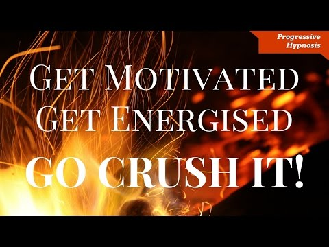 Get Motivated, Energised, and Go Crush IT! ★ Progressive Hypnosis