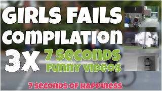 3x7 girls fails compilation of 7 seconds videos by 7 second of happiness FUNNY Video 😂