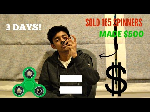 HOW I MADE $600 DOLLARS IN 3 DAYS BY SELLING FIDGET SPINNERS!