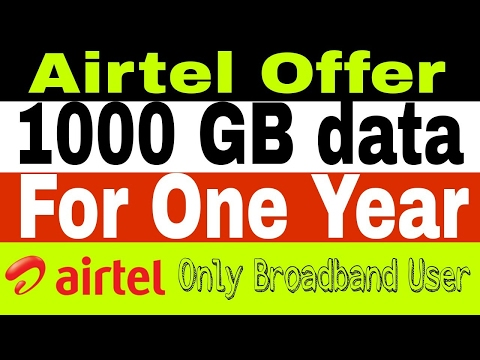 Airtel bumper 1000 GB free data offer for broadband connection.