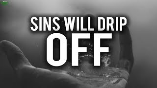 YOUR SINS WILL DRIP OFF YOUR BODY