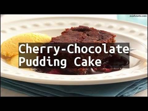 Recipe Cherry-Chocolate Pudding Cake