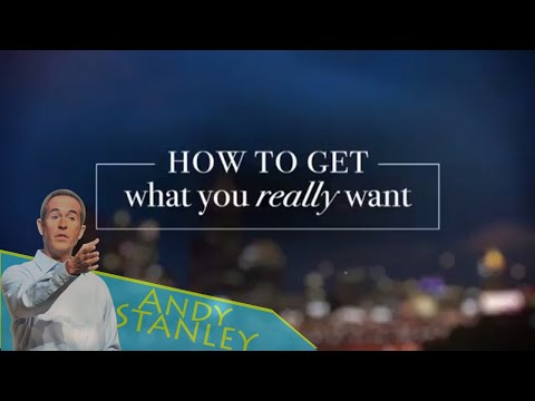 Andy Stanley Sermons 2017 - How To Get What You Really Want, Careful What You Want For