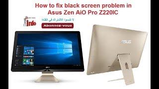 How To Fix Black Screen Problem In Asus Zen Aio Pro Z220ic اصلاح مشكل الشاشة السوداء