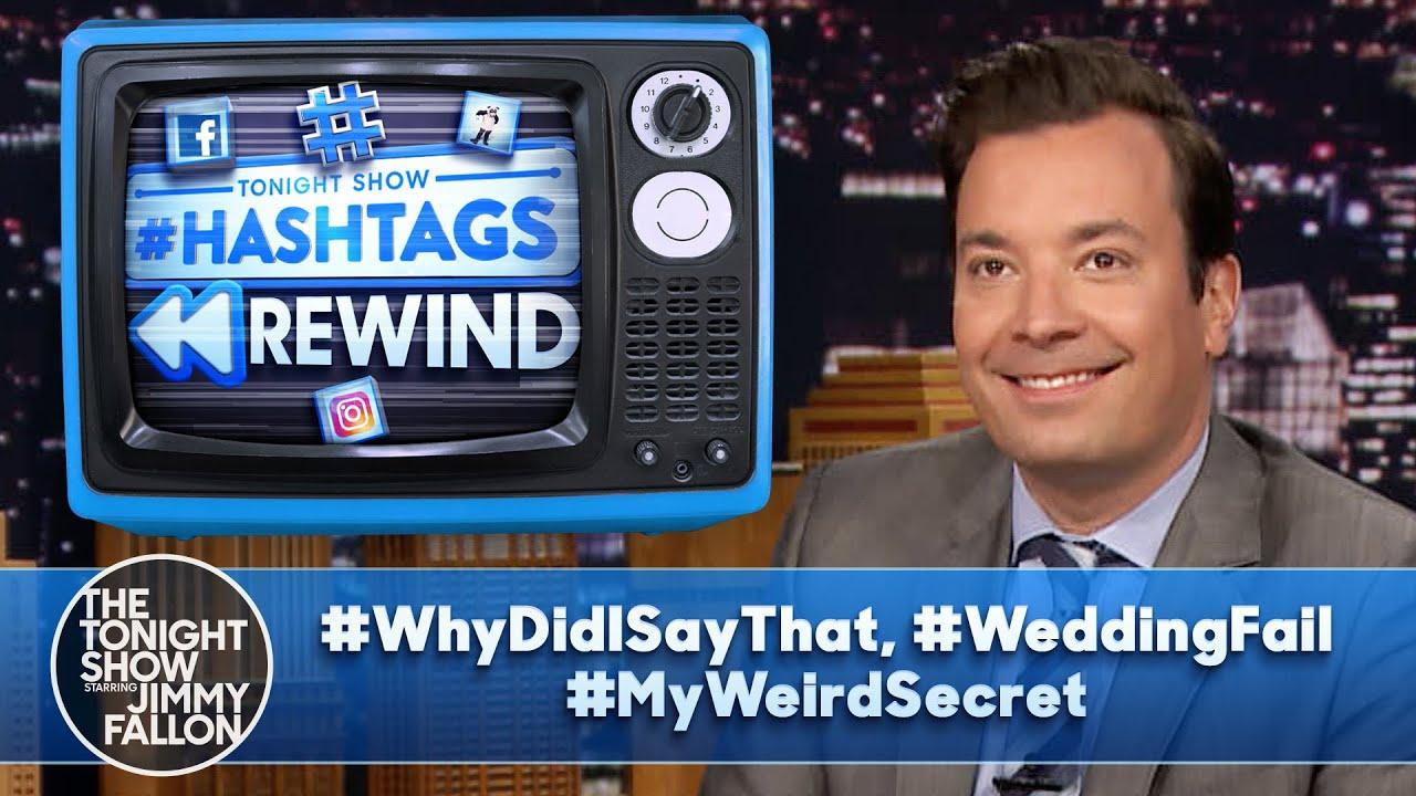 Hashtags Rewind: #WhyDidISayThat, #WeddingFail, #MyWeirdSecret | The Tonight Show